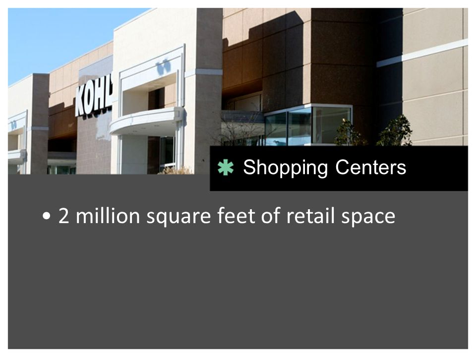 2 million square feet of retail space Shopping Centers