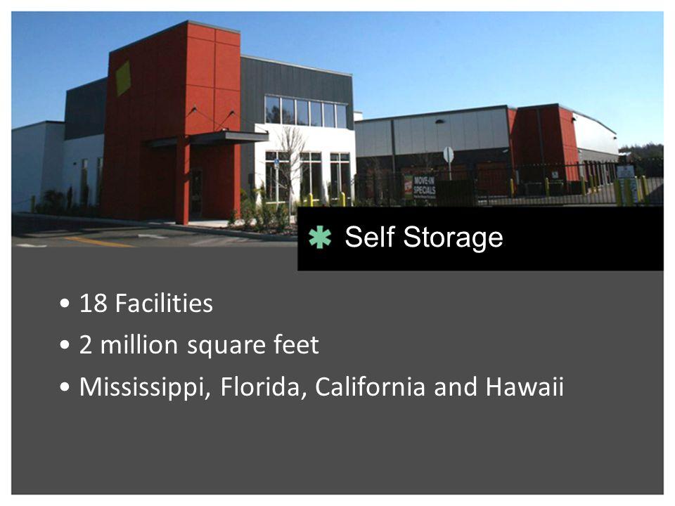 18 Facilities 2 million square feet Mississippi, Florida, California and Hawaii Self Storage