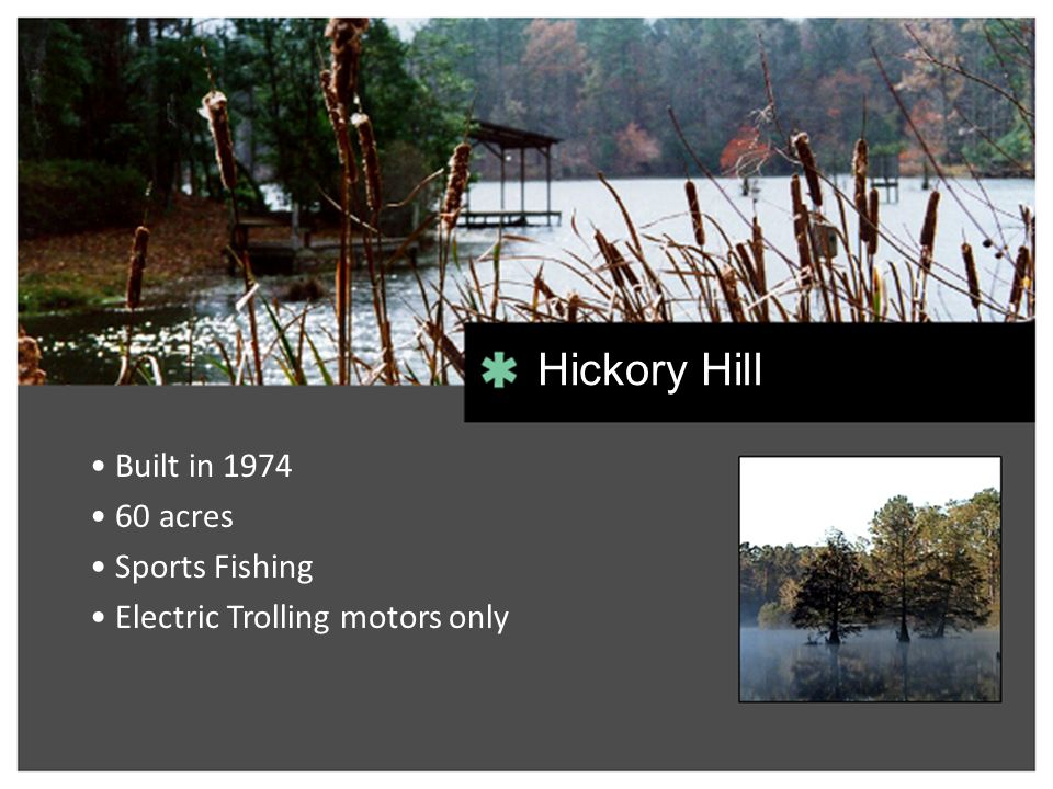 Built in 1974 60 acres Sports Fishing Electric Trolling motors only Hickory Hill