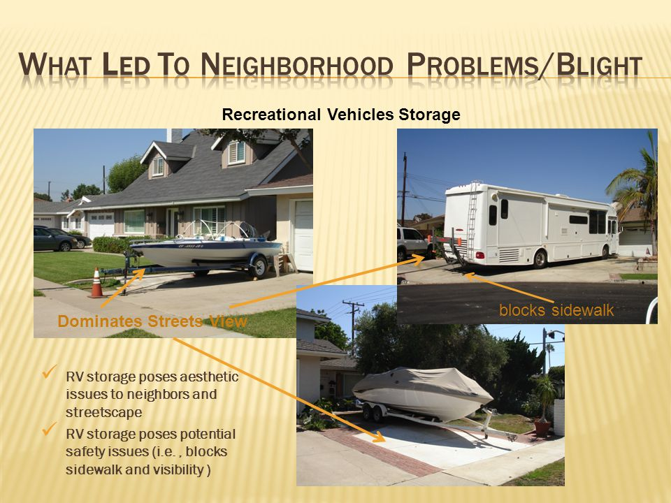 RV storage poses aesthetic issues to neighbors and streetscape RV storage poses potential safety issues (i.e., blocks sidewalk and visibility ) Recrea