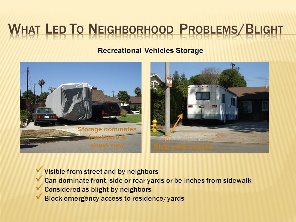 Recreational Vehicles Storage Visible from street and by neighbors Can dominate front, side or rear yards or be inches from sidewalk Considered as bli