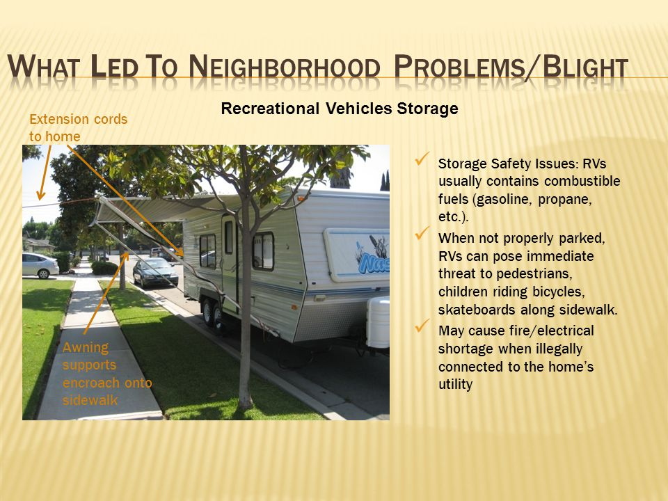 Storage Safety Issues: RVs usually contains combustible fuels (gasoline, propane, etc.). When not properly parked, RVs can pose immediate threat to pe