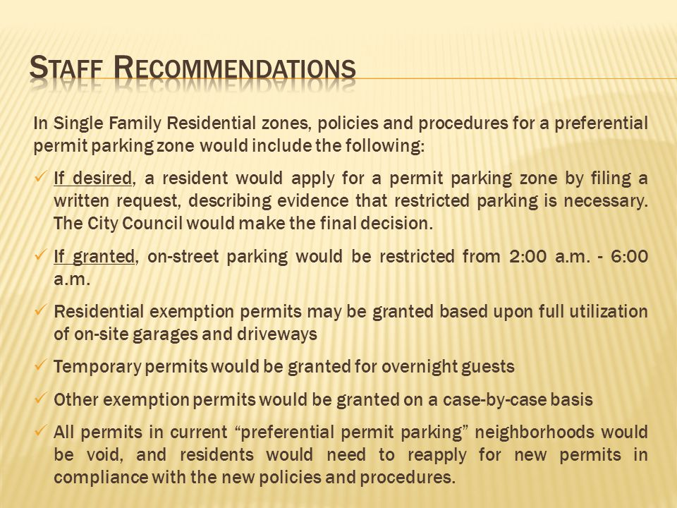 In Single Family Residential zones, policies and procedures for a preferential permit parking zone would include the following: If desired, a resident