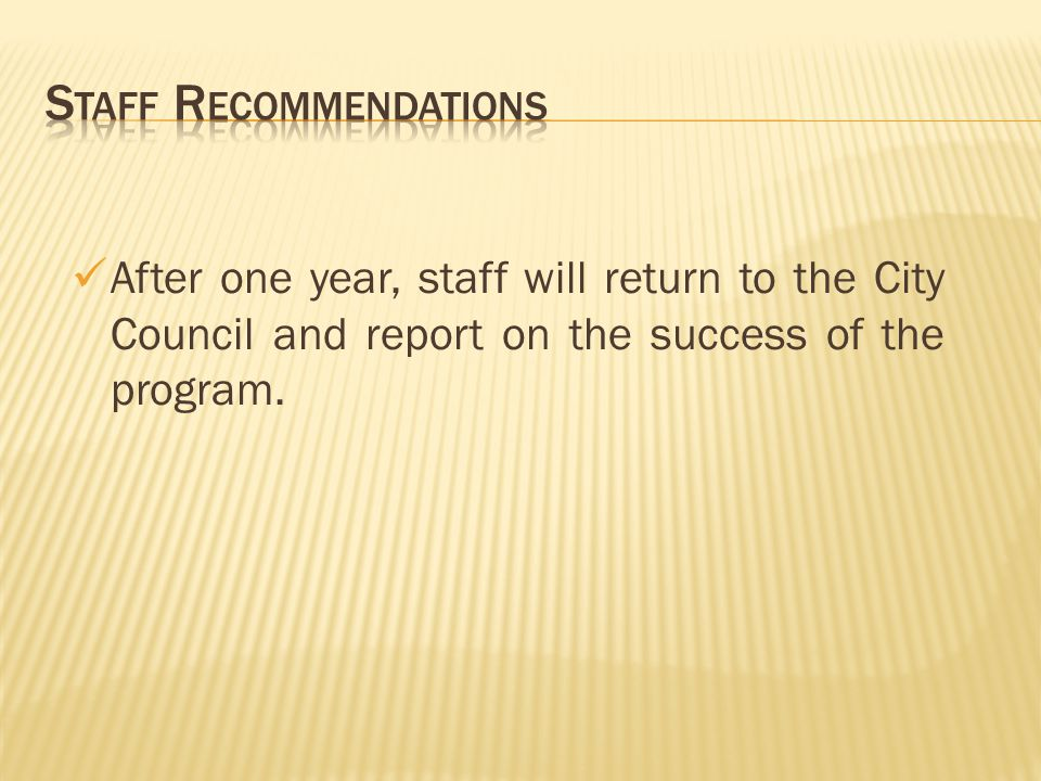 After one year, staff will return to the City Council and report on the success of the program.