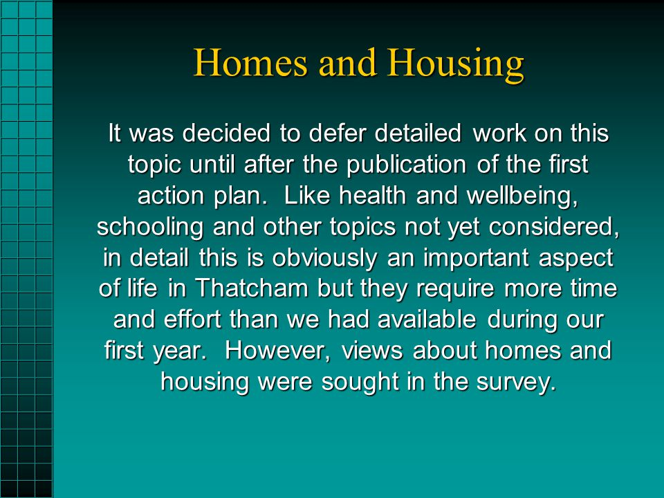 Homes and Housing It was decided to defer detailed work on this topic until after the publication of the first action plan. Like health and wellbeing,