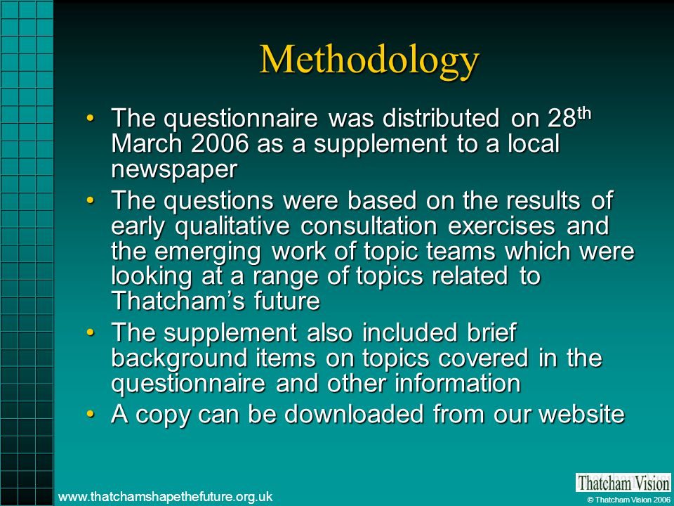 © Thatcham Vision 2006 www.thatchamshapethefuture.org.uk Methodology The questionnaire was distributed on 28 th March 2006 as a supplement to a local
