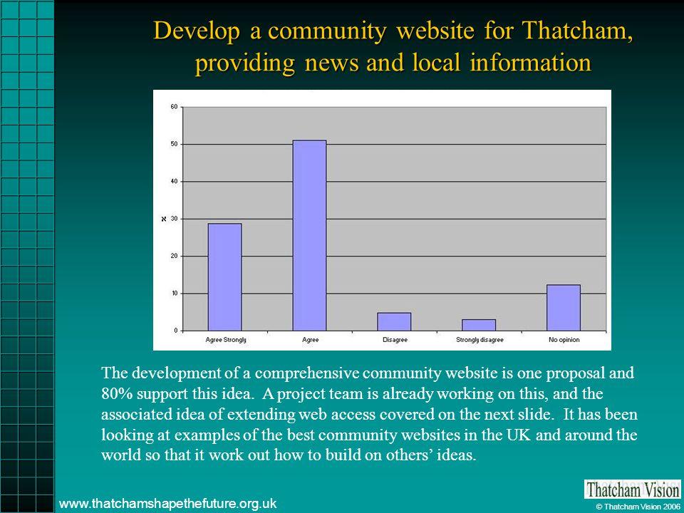 © Thatcham Vision 2006 www.thatchamshapethefuture.org.uk Develop a community website for Thatcham, providing news and local information The developmen