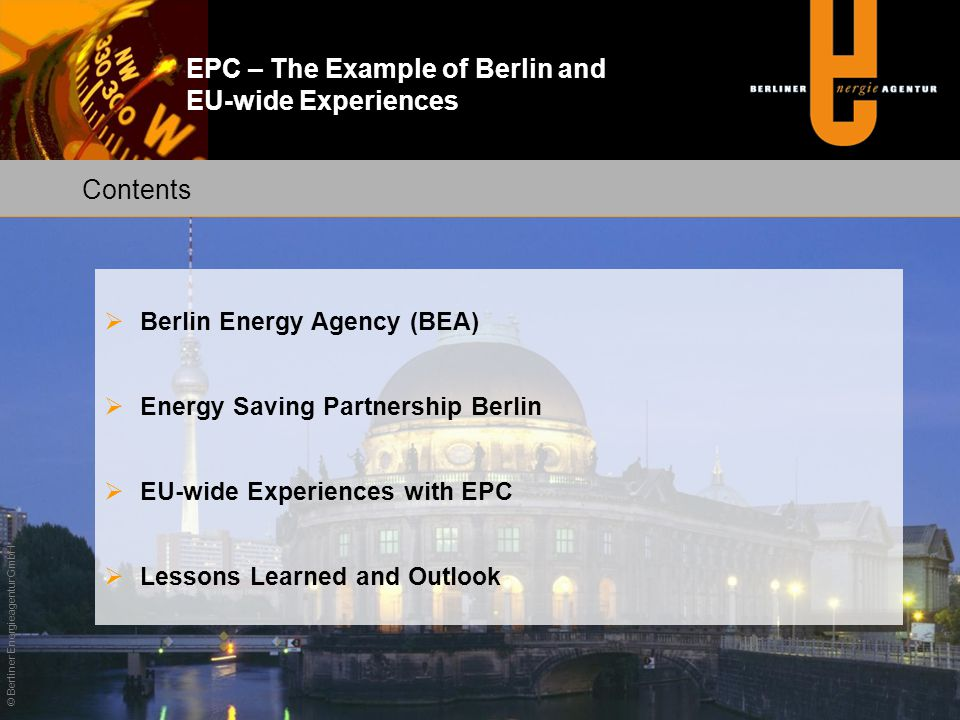 EPC – The Example of Berlin and EU-wide Experiences Berlin Energy Agency (BEA) Energy Saving Partnership Berlin EU-wide Experiences with EPC Lessons L