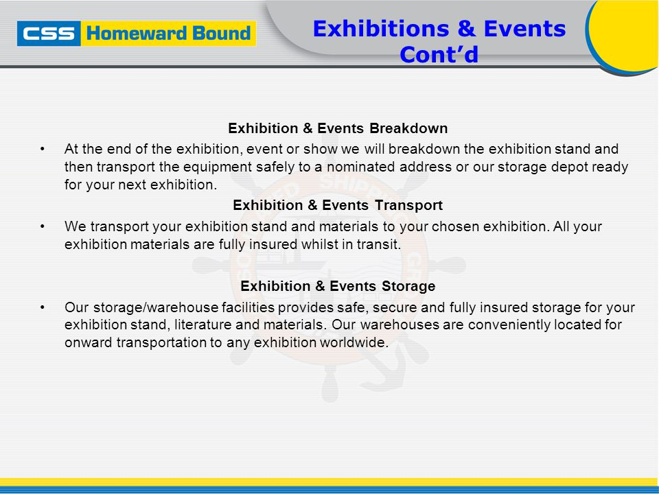 Exhibitions & Events Contd Exhibition & Events Breakdown At the end of the exhibition, event or show we will breakdown the exhibition stand and then transport the equipment safely to a nominated address or our storage depot ready for your next exhibition.