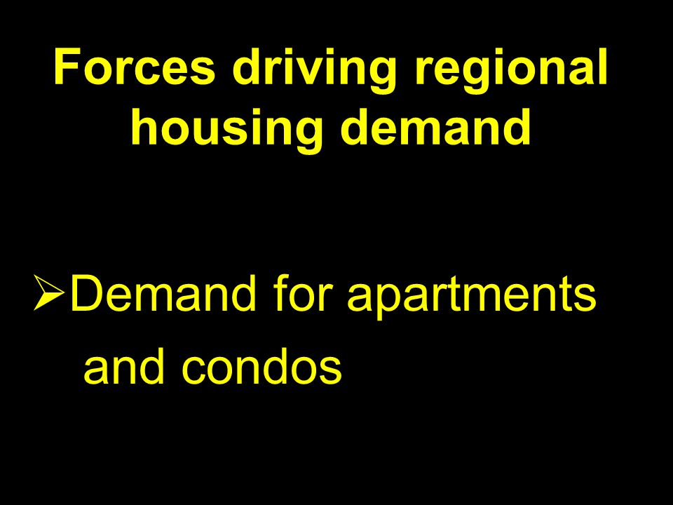 Forces driving regional housing demand Demand for apartments and condos