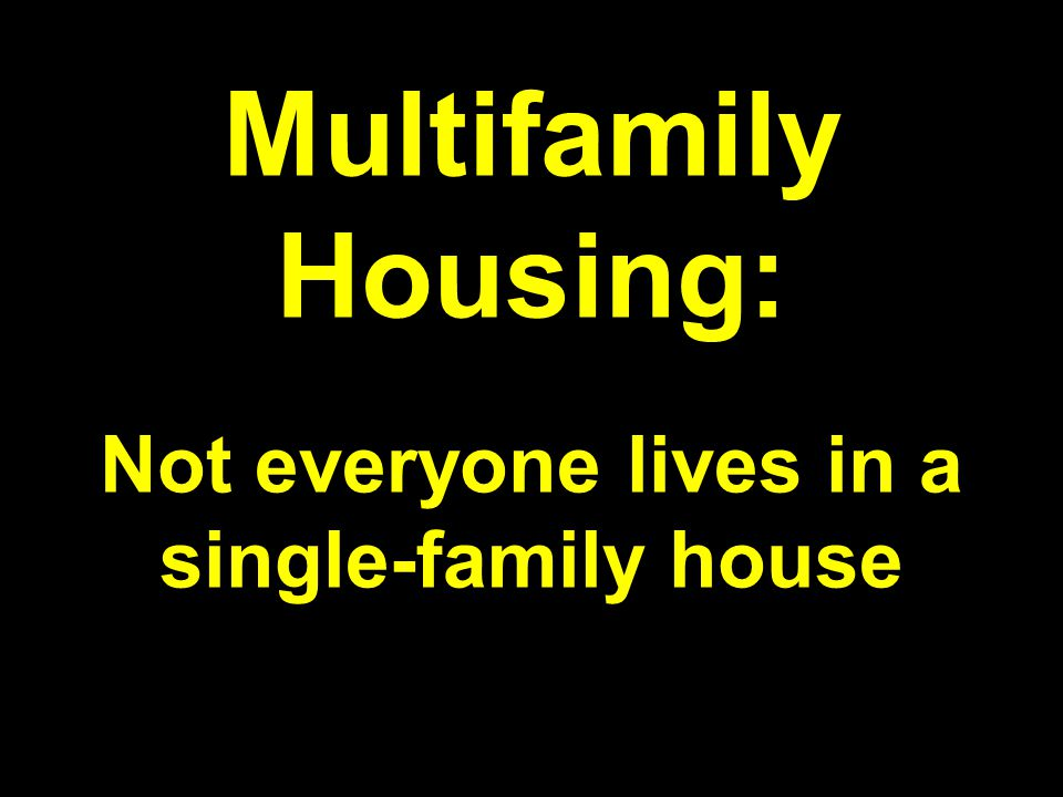 Multifamily Housing: Not everyone lives in a single-family house