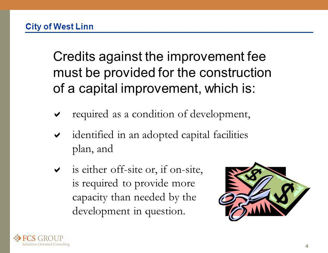 City of West Linn 4 required as a condition of development, identified in an adopted capital facilities plan, and is either off-site or, if on-site, is required to provide more capacity than needed by the development in question.