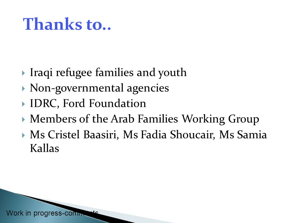 Iraqi refugee families and youth Non-governmental agencies IDRC, Ford Foundation Members of the Arab Families Working Group Ms Cristel Baasiri, Ms Fad