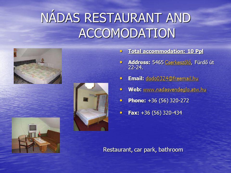NÁDAS RESTAURANT AND ACCOMODATION Total accommodation: 10 Ppl Total accommodation: 10 Ppl Address: 5465 Cserkeszőlő, Fürdő út 22-24.