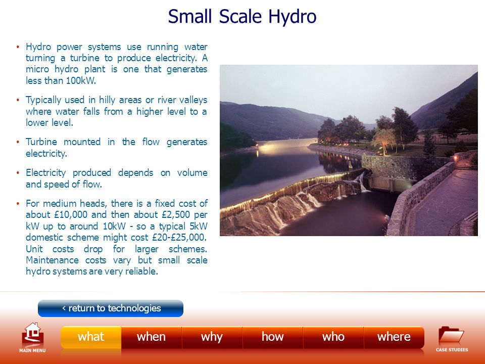 Small Scale Hydro Hydro power systems use running water turning a turbine to produce electricity.
