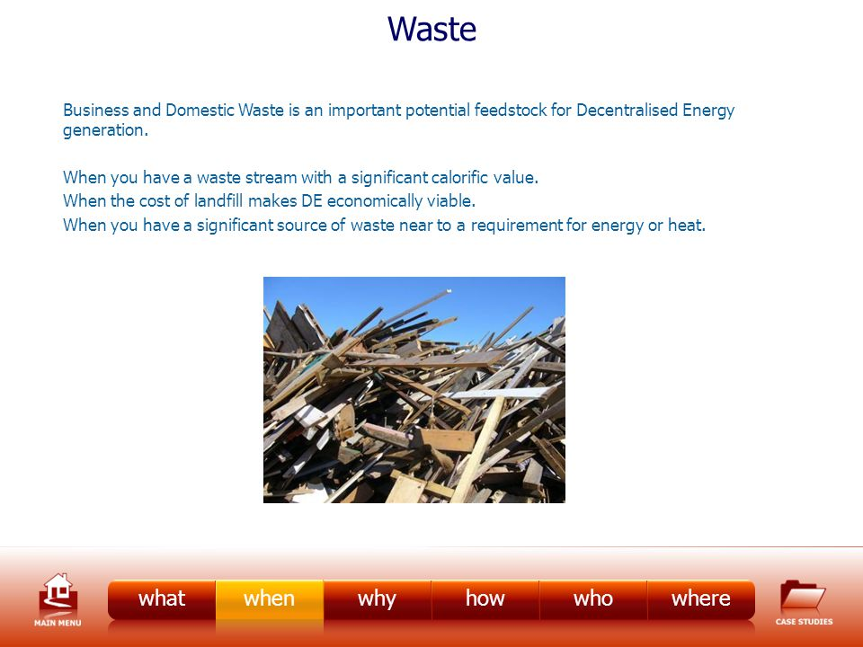 Waste Business and Domestic Waste is an important potential feedstock for Decentralised Energy generation.