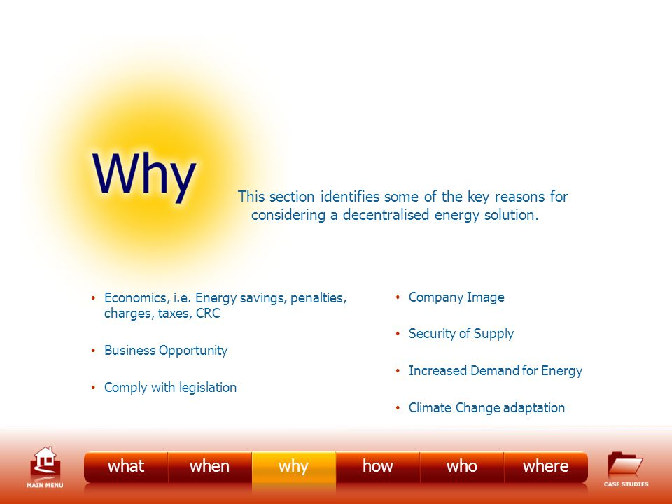 whatwhenhowwhowhere This section identifies some of the key reasons for considering a decentralised energy solution.