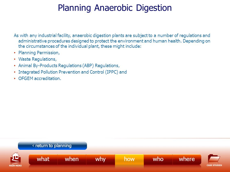 Planning Anaerobic Digestion As with any industrial facility, anaerobic digestion plants are subject to a number of regulations and administrative procedures designed to protect the environment and human health.