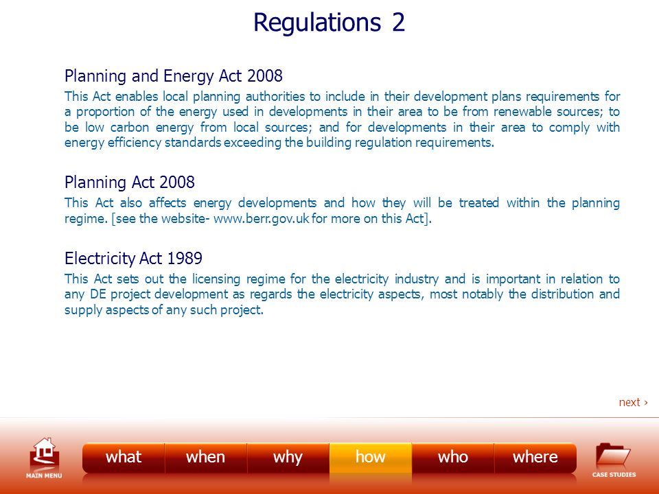 Regulations 2 Planning and Energy Act 2008 This Act enables local planning authorities to include in their development plans requirements for a proportion of the energy used in developments in their area to be from renewable sources; to be low carbon energy from local sources; and for developments in their area to comply with energy efficiency standards exceeding the building regulation requirements.