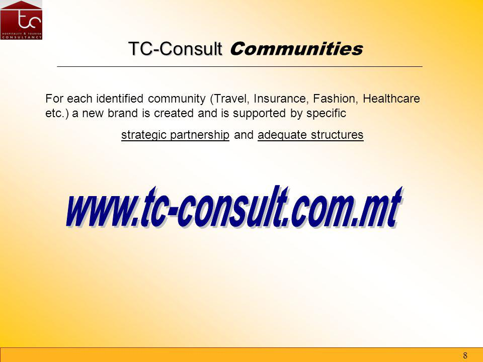 7 TC- Consult TC- Consult Mission Helps identifying, amongst the mass of information or offers available all over the world, what is really the answer