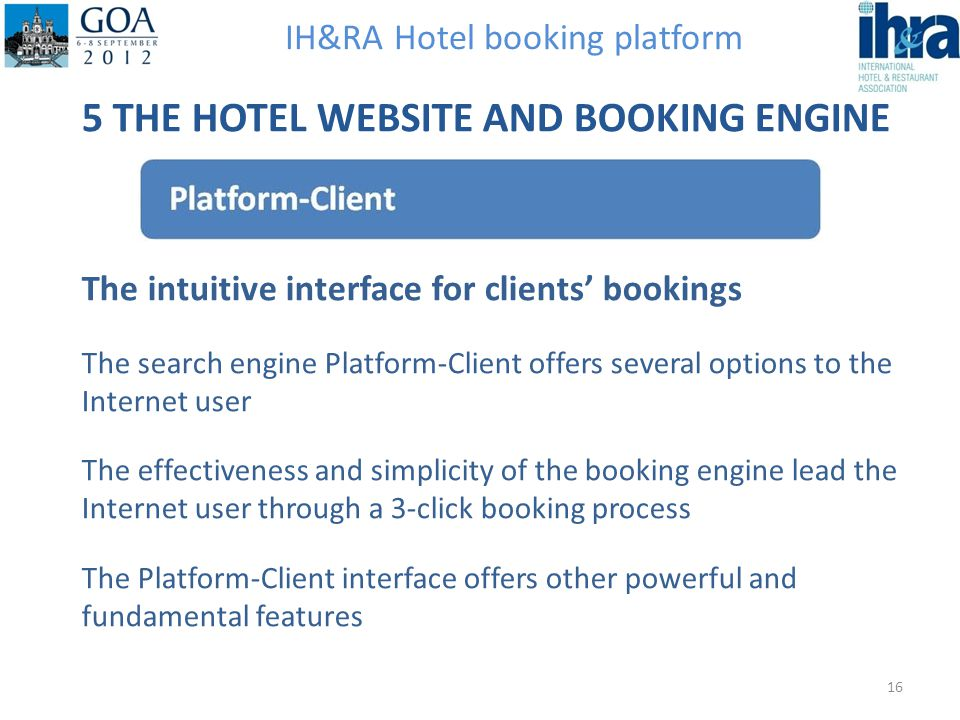 IH&RA Hotel booking platform 5 THE HOTEL WEBSITE AND BOOKING ENGINE The intuitive interface for clients bookings The search engine Platform-Client off