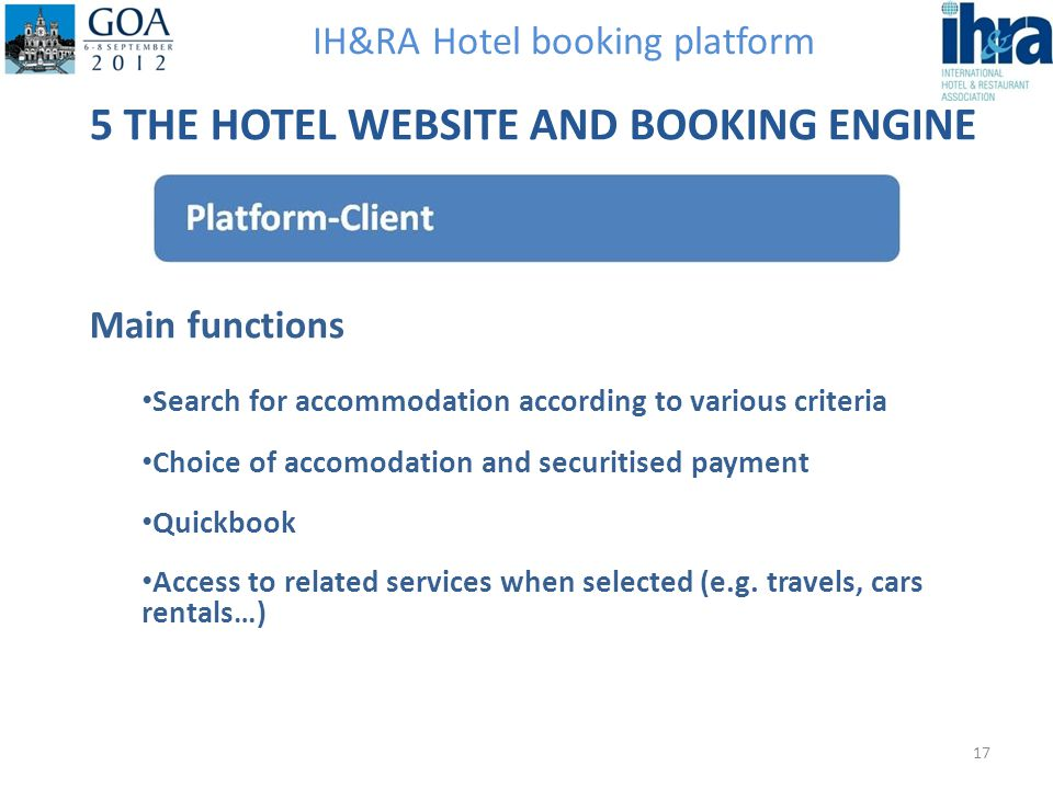 IH&RA Hotel booking platform 5 THE HOTEL WEBSITE AND BOOKING ENGINE Main functions Search for accommodation according to various criteria Choice of ac