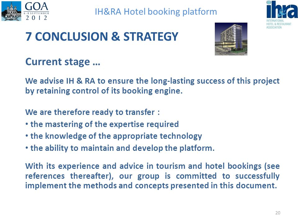 IH&RA Hotel booking platform 7 CONCLUSION & STRATEGY Current stage … We advise IH & RA to ensure the long-lasting success of this project by retaining
