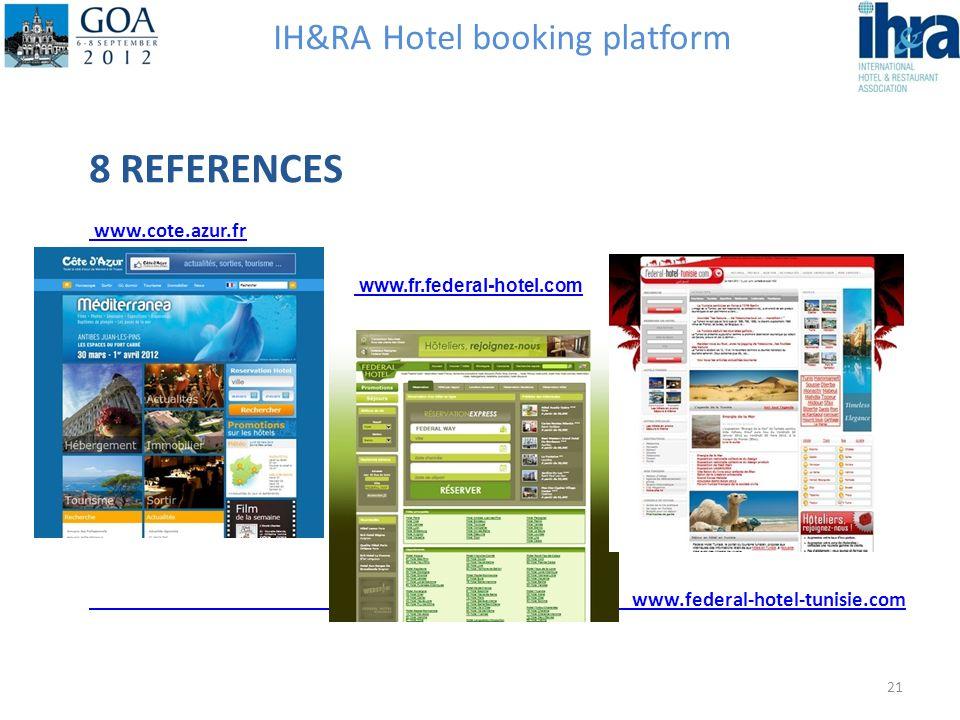 IH&RA Hotel booking platform 8 REFERENCES www.cote.azur.fr www.federal-hotel-tunisie.com 21 www.fr.federal-hotel.com