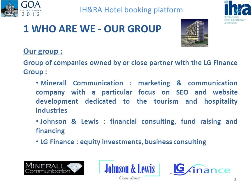 1 WHO ARE WE - OUR GROUP Our group : Group of companies owned by or close partner with the LG Finance Group : Minerall Communication : marketing & com