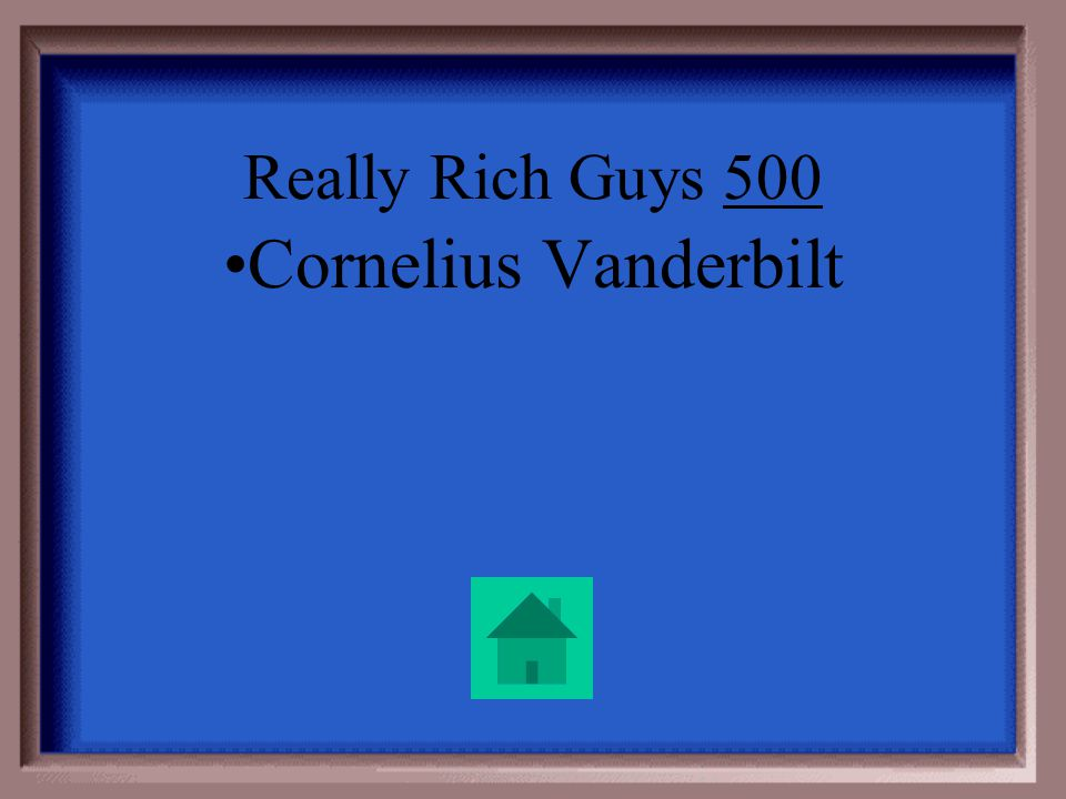 Really Rich Guys 500 He made his millions from his domination of the railroads.