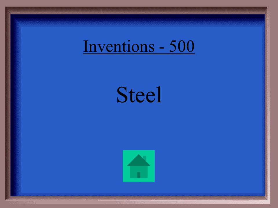Inventions - 500 The Bessemer process was a new way to make this product, which was much stronger than the iron ore it was made from.