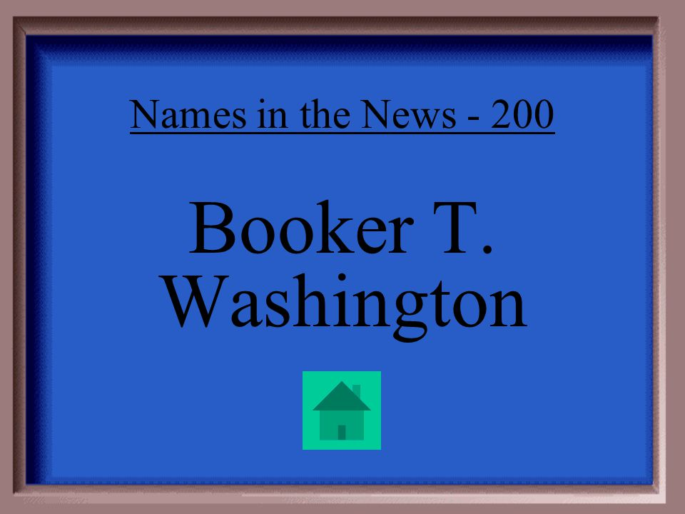 Names in the News - 200 This popular African-American leader felt vocational education was key, but thought social segregation was acceptable.