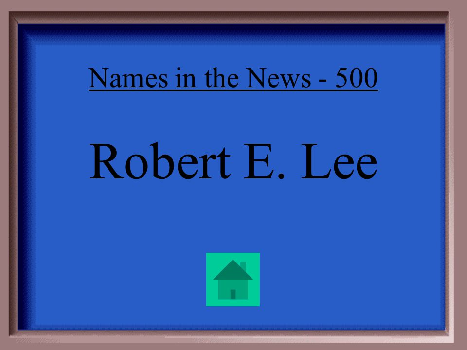 Names in the News - 500 This Confederate general called for reconciliation after the war. Later he founded a university in Virginia that bears his nam