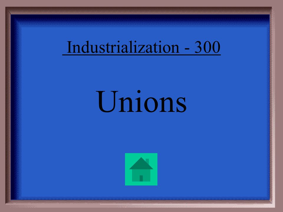 Industrialization - 300 Workers organized groups to fight together for higher wages and better working conditions. What were these Organized Labor gro