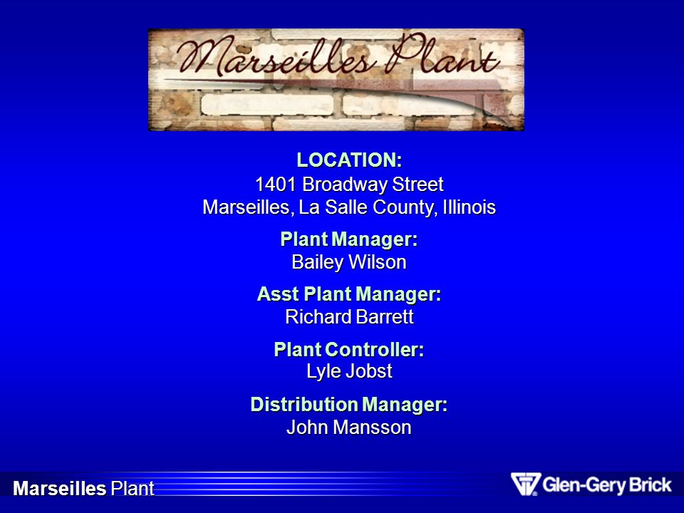 LOCATION: 1401 Broadway Street Marseilles, La Salle County, Illinois Plant Manager: Bailey Wilson Asst Plant Manager: Richard Barrett Plant Controller