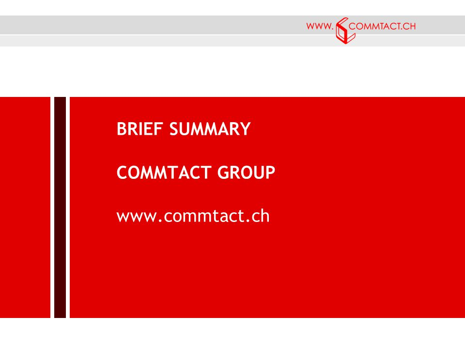 BRIEF SUMMARY COMMTACT GROUP www.commtact.ch