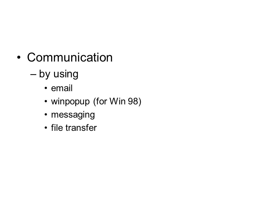 Communication –by using email winpopup (for Win 98) messaging file transfer