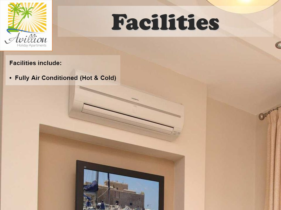 Facilities include: Fully Air Conditioned (Hot & Cold) Facilities