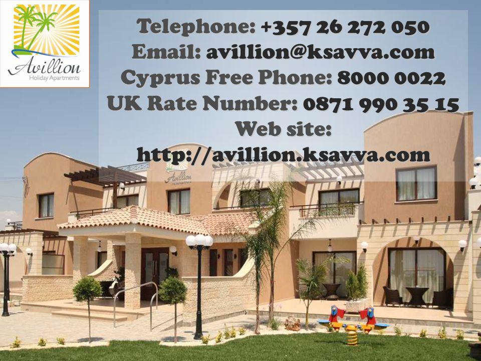 Telephone: +357 26 272 050 Email: avillion@ksavva.com Cyprus Free Phone: 8000 0022 UK Rate Number: 0871 990 35 15 Web site: http://avillion.ksavva.com