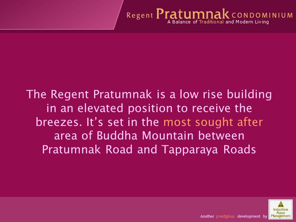 Occupants have space and comfort The Regent Pratumnak is a low rise building in an elevated position to receive the breezes. Its set in the most sough