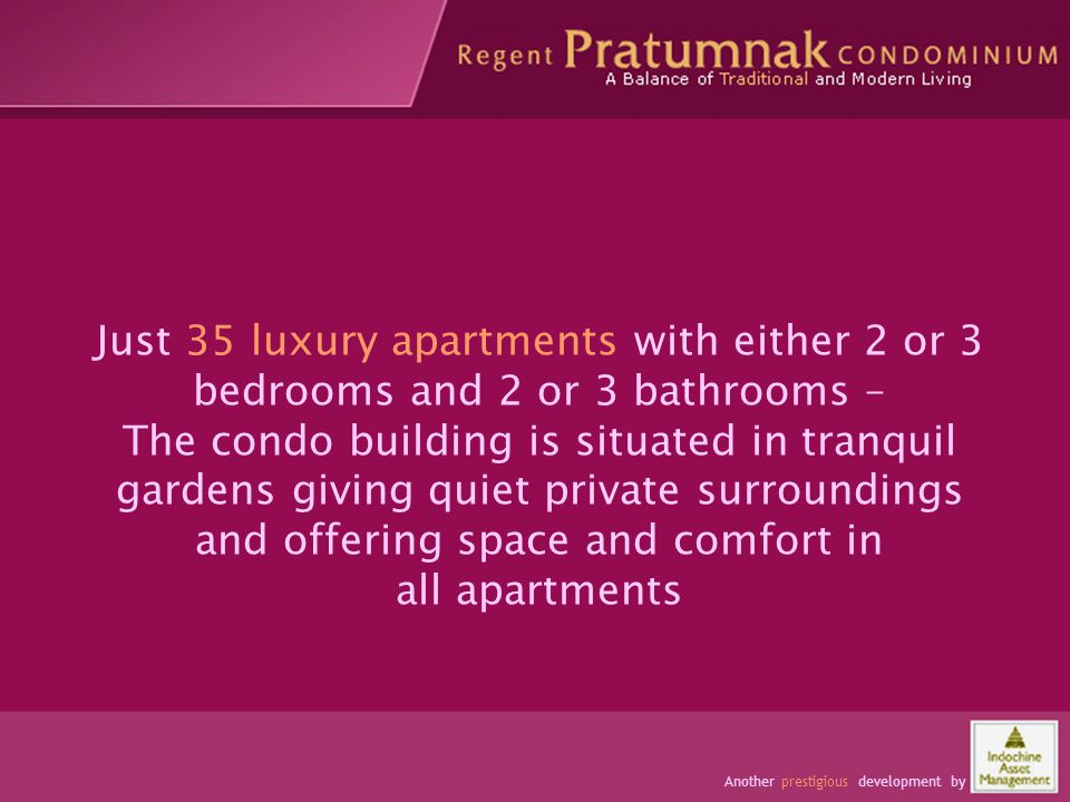 Occupants have space and comfort Just 35 luxury apartments with either 2 or 3 bedrooms and 2 or 3 bathrooms – The condo building is situated in tranqu