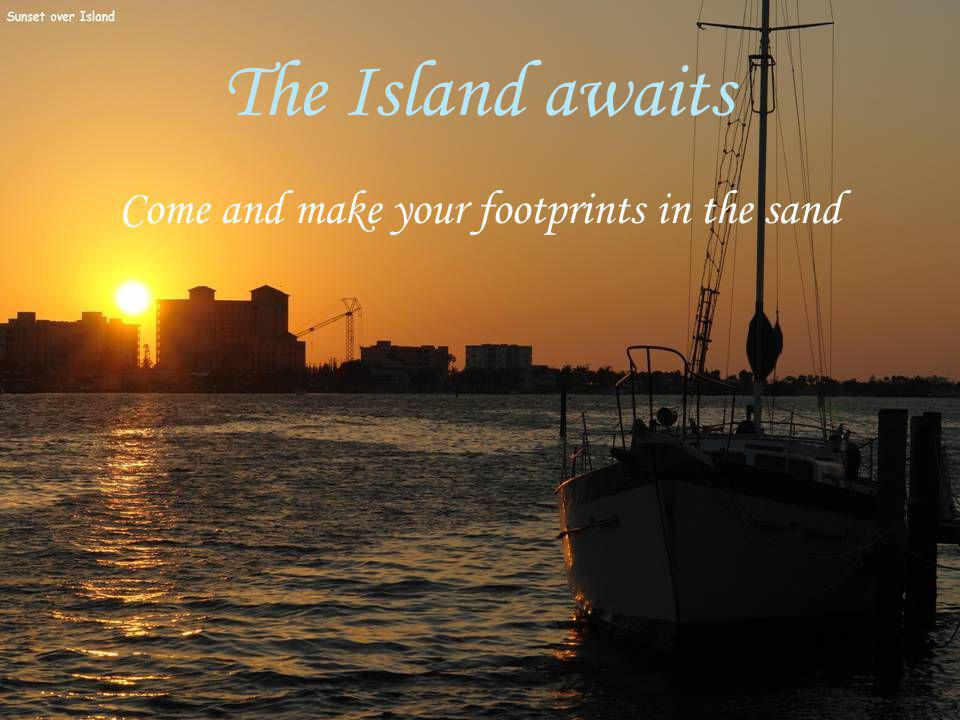 The Island awaits Come and make your footprints in the sand