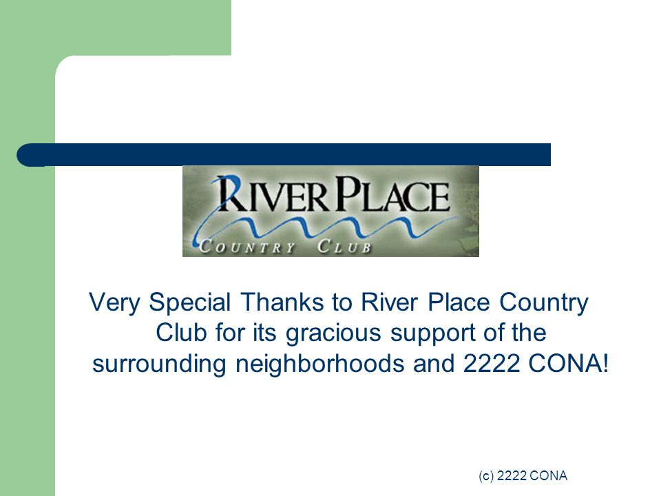 (c) 2222 CONA Very Special Thanks to River Place Country Club for its gracious support of the surrounding neighborhoods and 2222 CONA!
