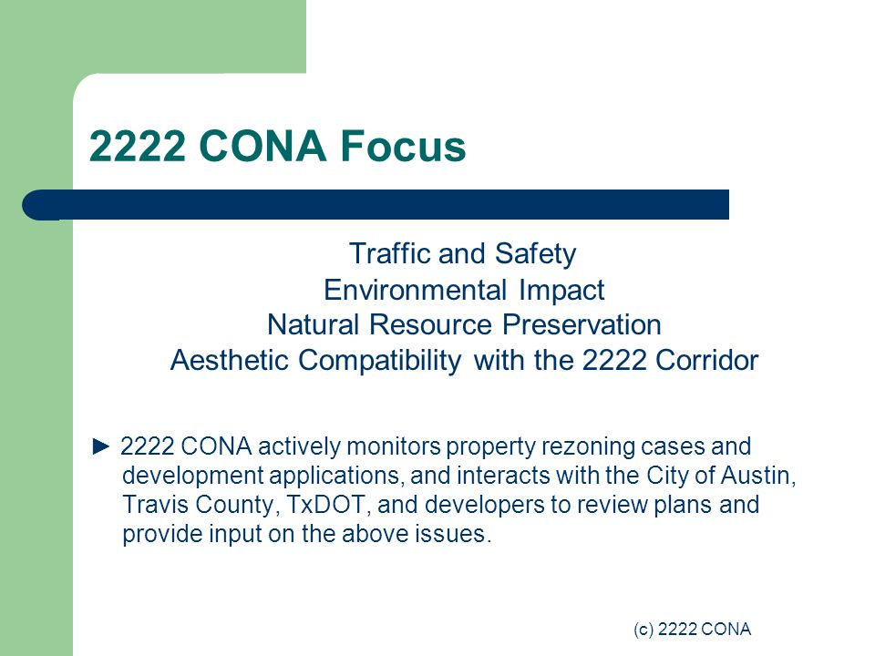 (c) 2222 CONA 2222 CONA Focus Traffic and Safety Environmental Impact Natural Resource Preservation Aesthetic Compatibility with the 2222 Corridor 222