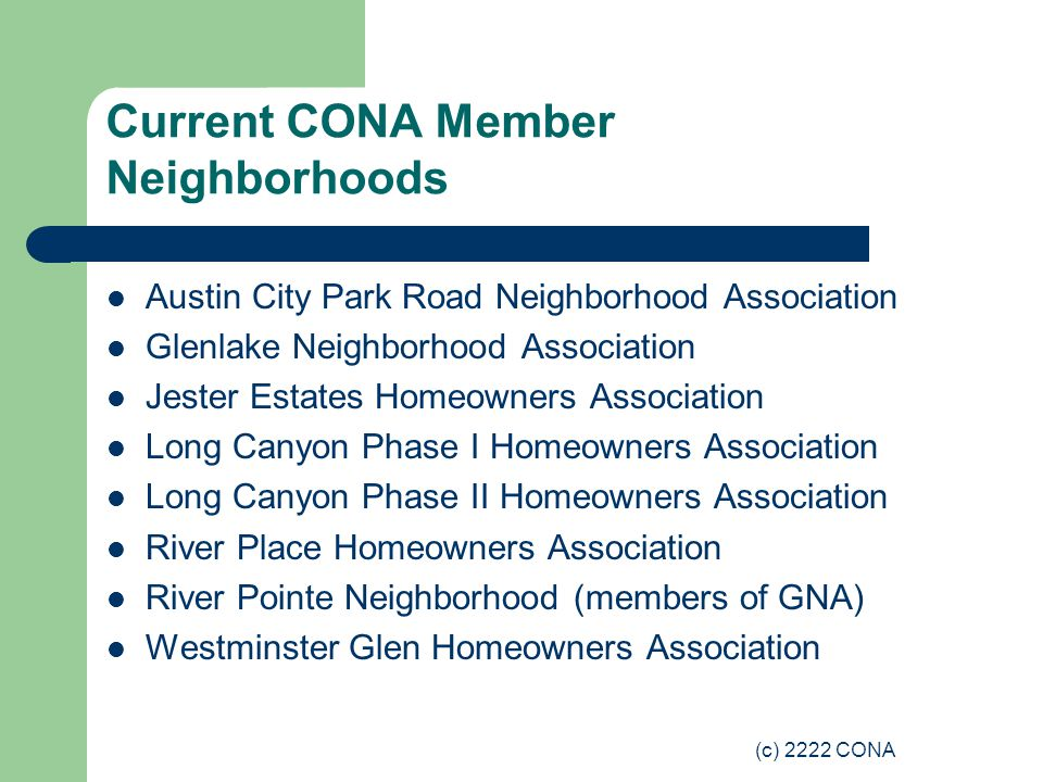 (c) 2222 CONA Current CONA Member Neighborhoods Austin City Park Road Neighborhood Association Glenlake Neighborhood Association Jester Estates Homeow