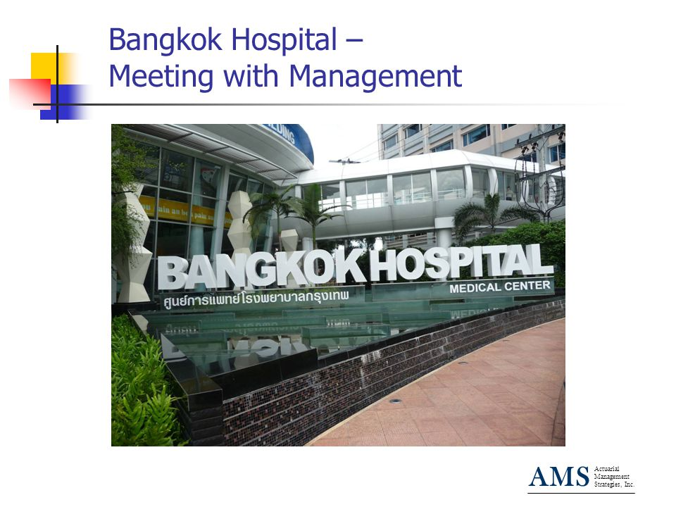 Actuarial Management Strategies, Inc. AMS Bangkok Hospital – Meeting with Management