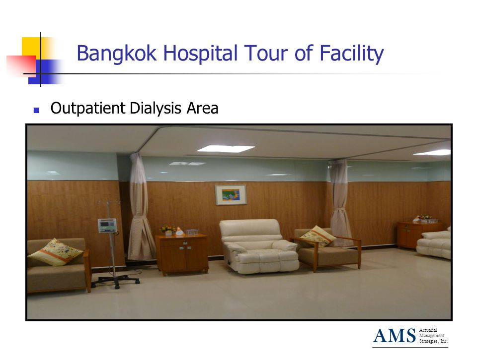 Actuarial Management Strategies, Inc. AMS Bangkok Hospital Tour of Facility Outpatient Dialysis Area