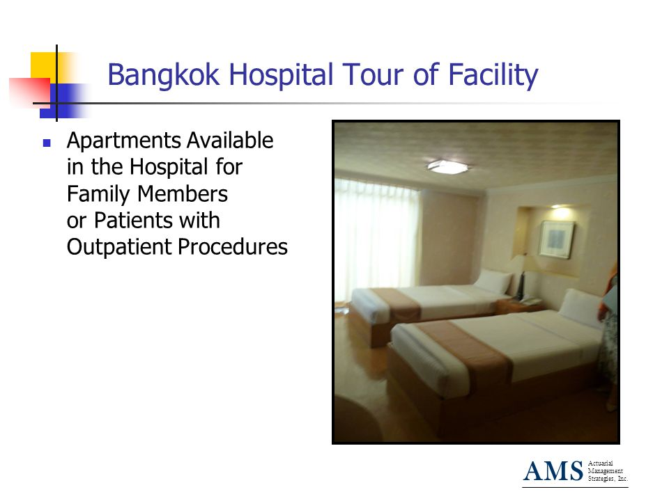 Actuarial Management Strategies, Inc. AMS Bangkok Hospital Tour of Facility Apartments Available in the Hospital for Family Members or Patients with O