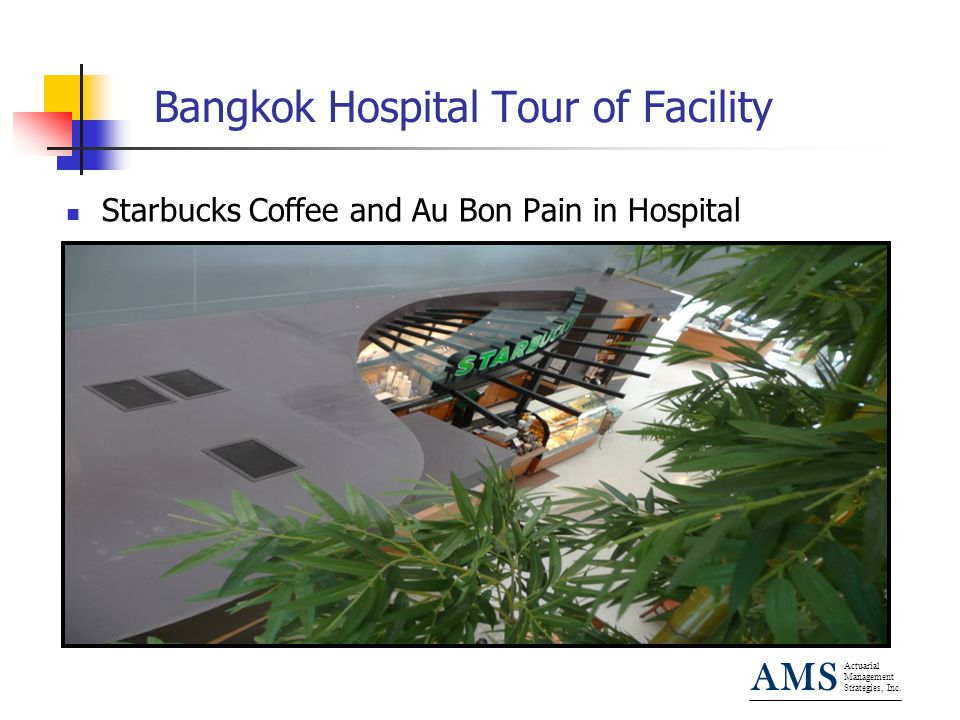 Actuarial Management Strategies, Inc. AMS Bangkok Hospital Tour of Facility Starbucks Coffee and Au Bon Pain in Hospital