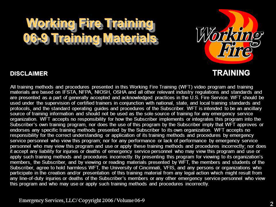 Emergency Services, LLC/ Copyright 2006 / Volume 06-9 2 Working Fire Training 06-9 Training Materials TRAINING All training methods and procedures pre